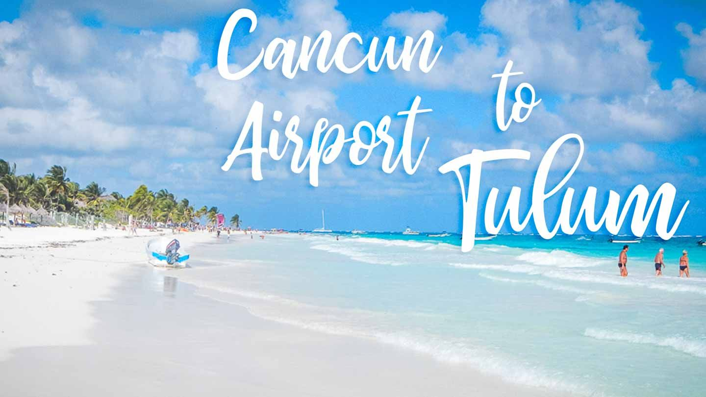 How To Get From Cancun Airport to Tulum, Mexico Tulum