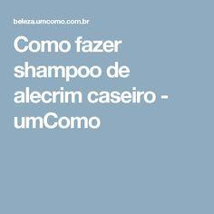 Como fazer shampoo de alecrim caseiro - umComo