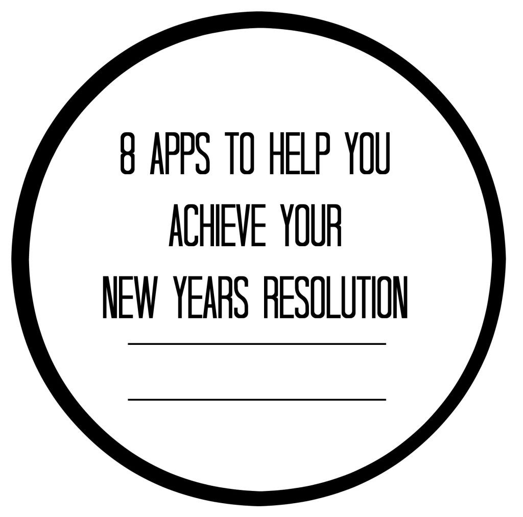 8 Apps to Help you Achieve Your New Years Resolution