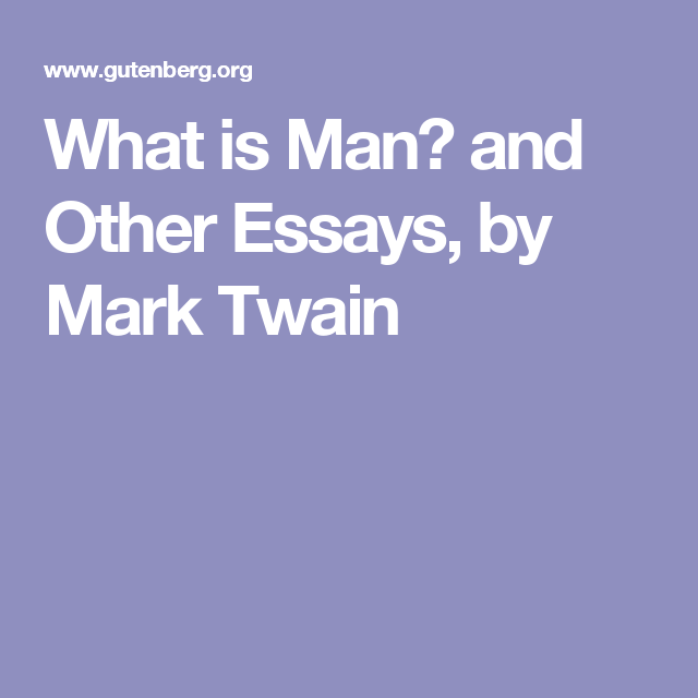 English Essay Writing Help What Is Man And Other Essays By Mark Twain Help With Acadimic Research $10 also Proposal Essay Topic List What Is Man And Other Essays By Mark Twain  Resources For  Synthesis Example Essay