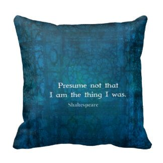 Presume not that I am the thing I was. Pillow