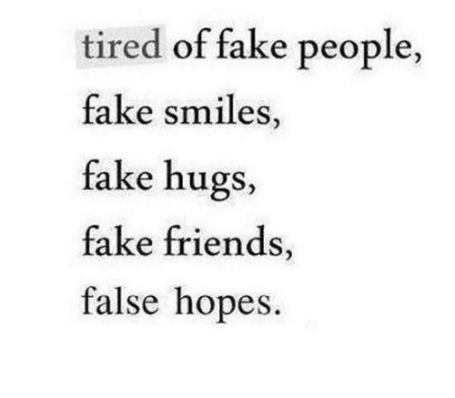 Fake Friends And Fake Friends Tired Of Fake People Fake Smiles Fake Hugs Fake Friends False Hopes Fake Friend Quotes Fake Friends Fake Smile Quotes