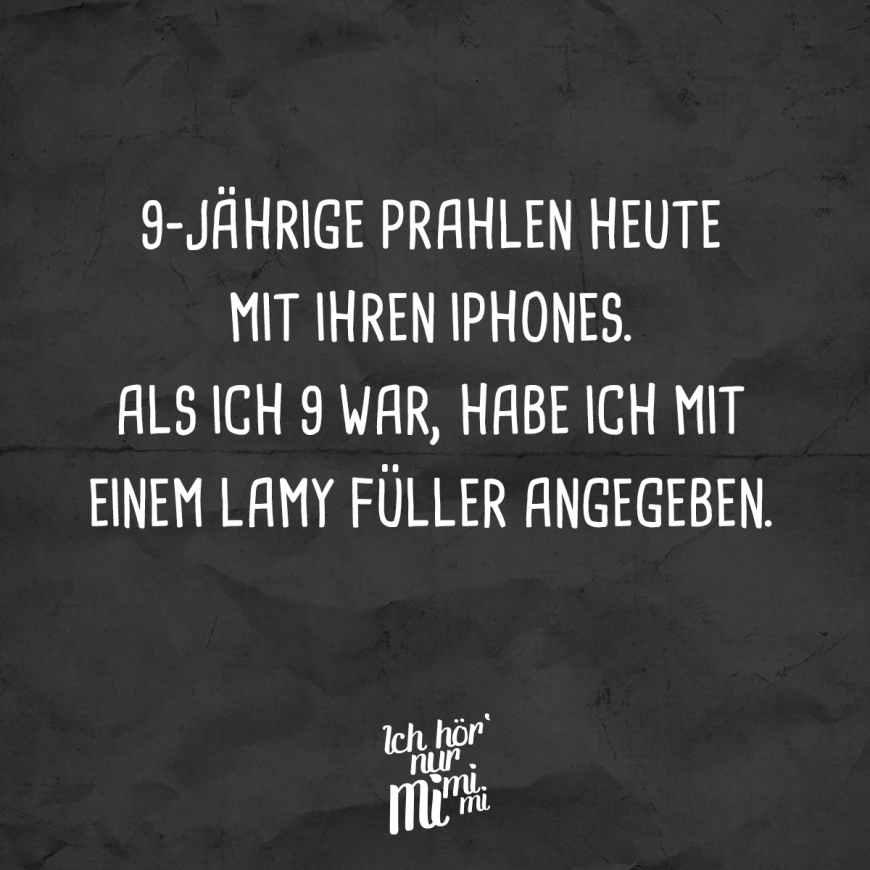 9 Jahrige Prahlen Heute Mit Ihren Iphones Als Ich 9 War Habe Ich Mit Einem Lamy Fuller Angegeben Visual Statements Kindheitserinnerungen Zitate Spruche The Words