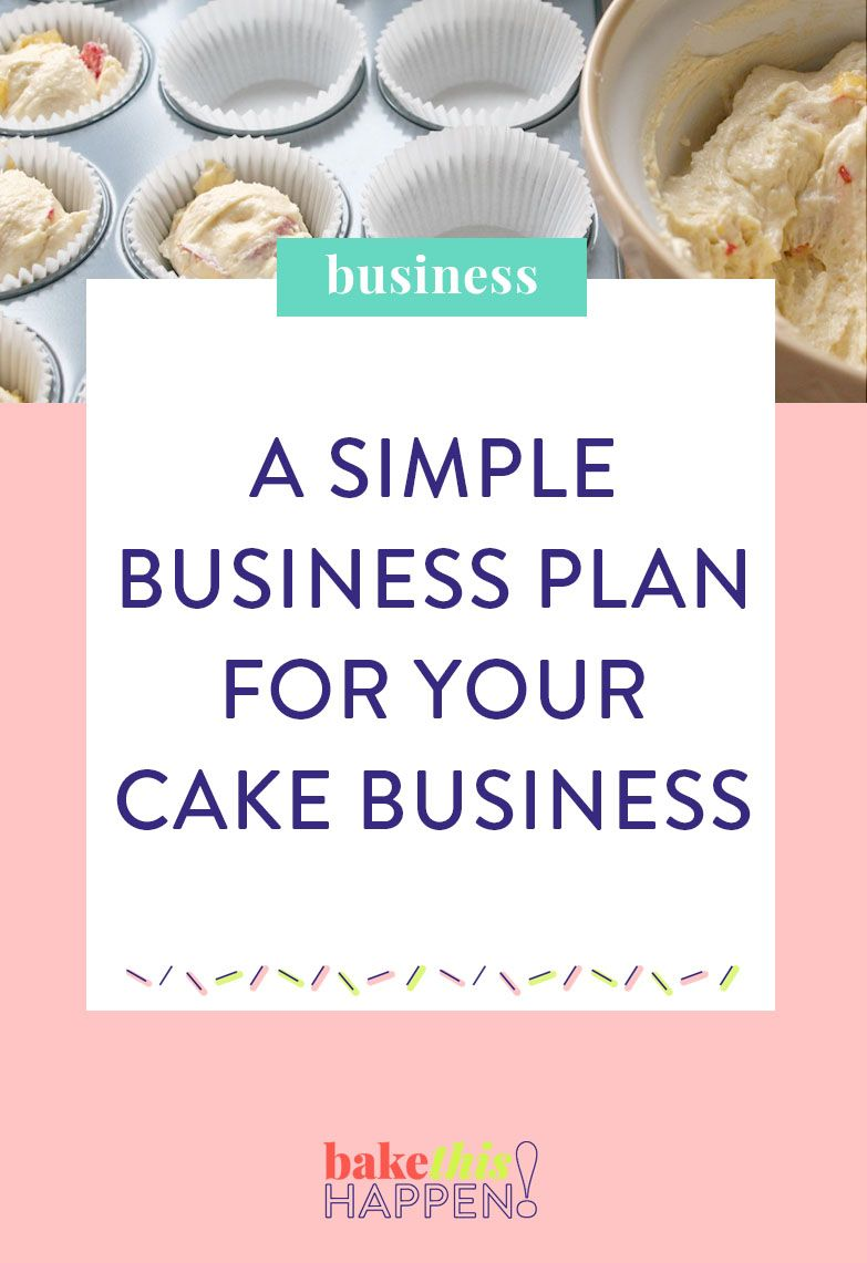 CREATE A SIMPLE BUSINESS PLAN FOR YOUR CAKE BUSINESS