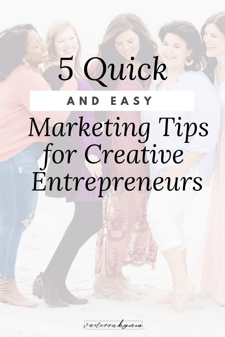5 Quick and Easy Marketing Tips for Creative Entrepreneurs | Vanessa Kynes | In this post, I am going to demystify marketing and share some easy marketing moves for creatives so you can gain some momentum in your business. #creativeentrepreneur #marketingtips