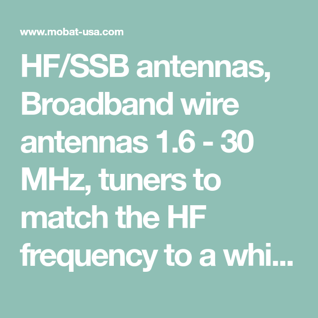 HF/SSB antennas, Broadband wire antennas 1.6 - 30 MHz, tuners to ...