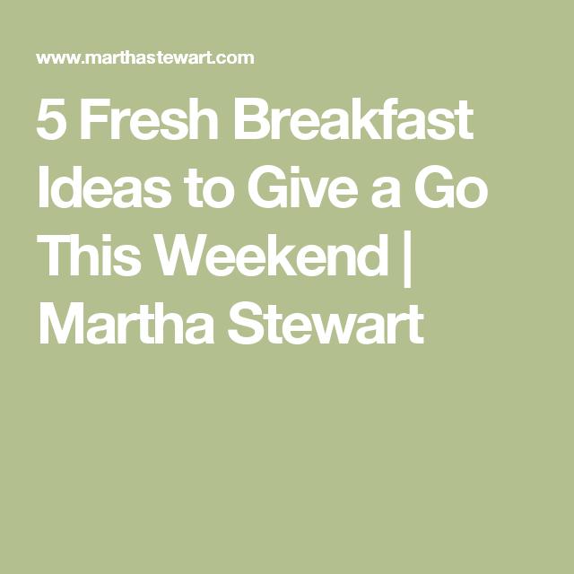 5 Fresh Breakfast Ideas to Give a Go This Weekend   Martha Stewart