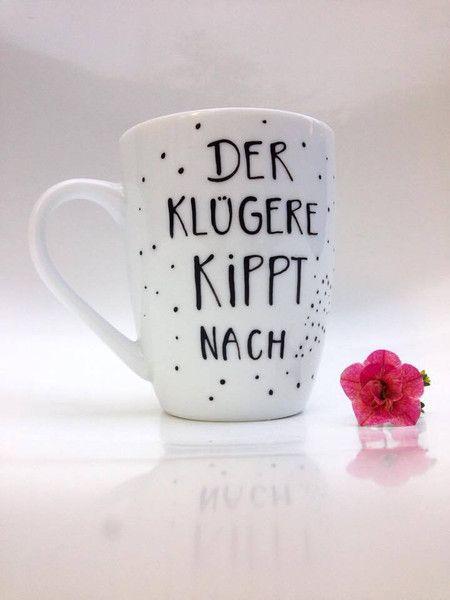 Becher & Tassen - DER KLÜGERE KIPPT NACH ♥ Tasse ♥  Kaffee ♥  - ein Designerstück von Hoch-Die-Tassen bei DaWanda #teedesign