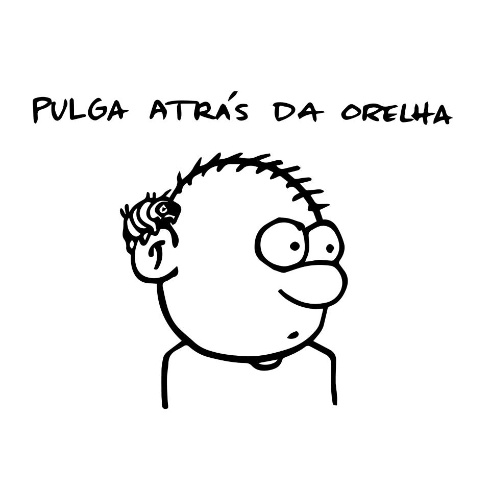 Expressão popular: PULGA ATRÁS DA ORELHA