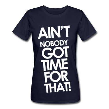 Sweet Brown - Ain't Nobody Got Time For That  Women's T-Shirts.Pretty sure I need this. HA!
