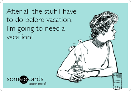 Planning A Vacation And After Getting Back From One With All The