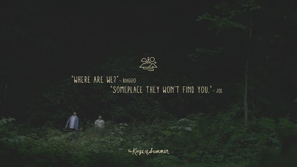 Someplace They Wont Find You Kings Of Summer Quotes Forever