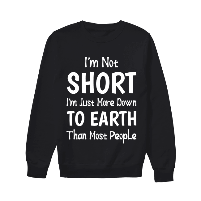tee Im Just More Down to Earth Than Most People Women Sweatshirt