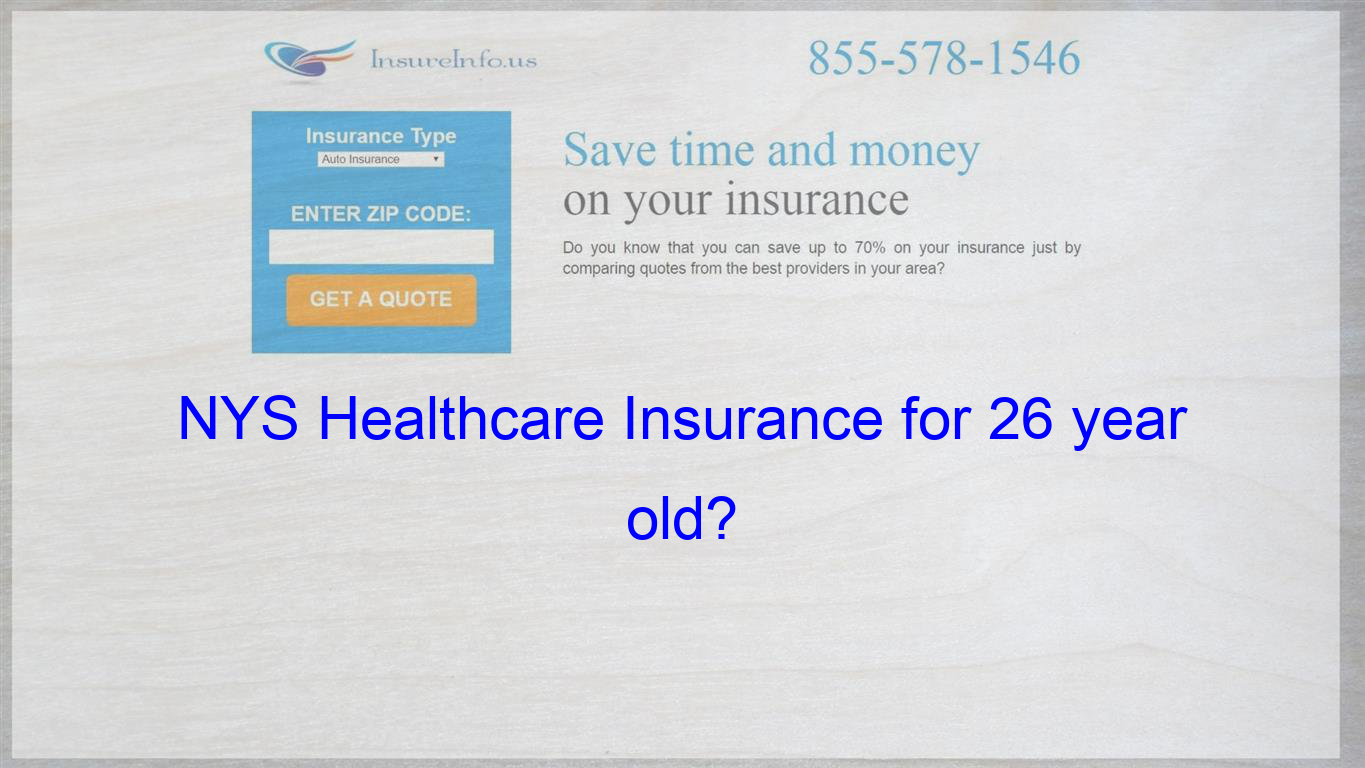 Nys Healthcare Insurance For 26 Year Old Cheap Insurance Quotes