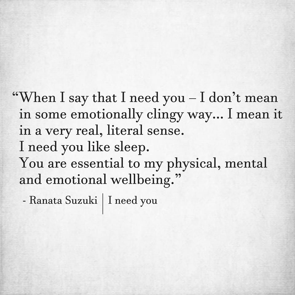 When I Say That I Need You I Mean It In A Very Real Literal Sense Angry Quote Poetic Quote Be Yourself Quotes