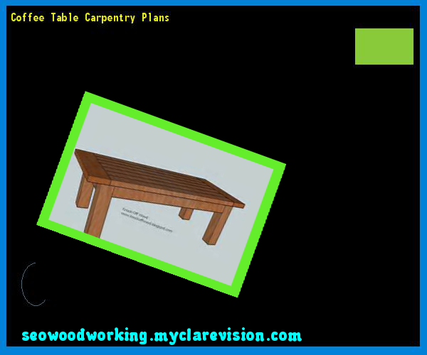 Coffee Table Carpentry Plans 122831 - Woodworking Plans and Projects!