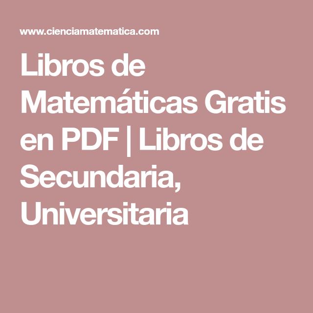 Libros De Matemáticas Gratis En Pdf Libros De Secundaria Universitaria Libros De Matemáticas Libros De Secundaria Secundaria Matematicas