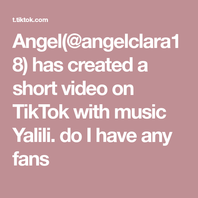 Angel Angelclara18 Has Created A Short Video On Tiktok With Music Yalili Do I Have Any Fans