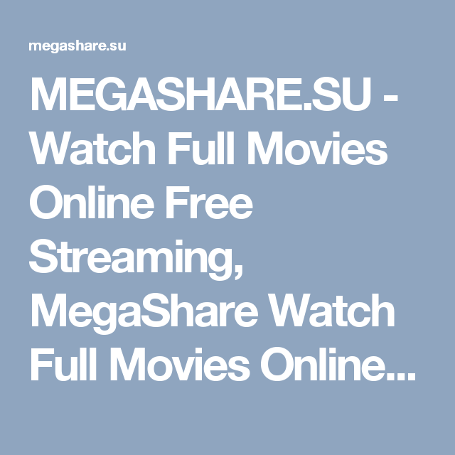 MEGASHARE.SU - Watch Full Movies Online Free Streaming, MegaShare Watch Full Movies Online Free, Watch Movies Online Without Downloading