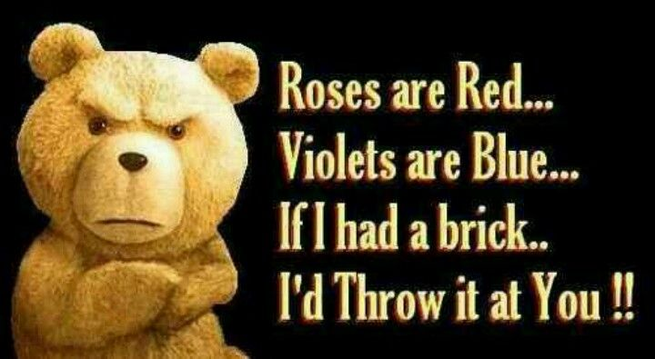 Hehehe truth b told   Roses are red,violets are blue ...