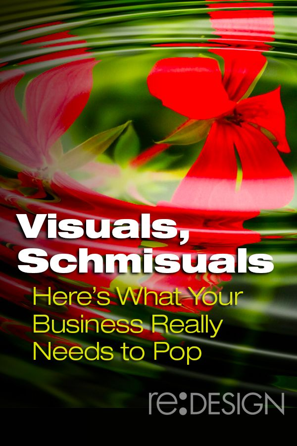 Visuals, Schmisuals — Here's What Your Business Really Needs to Pop http://www.redesign2.com/blog/visuals-schmisuals-heres-what-your-business-really-needs-to-pop