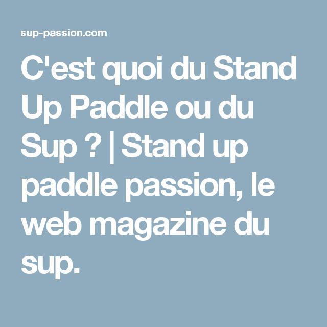 C'est quoi du Stand Up Paddle ou du Sup ? | Stand up paddle passion, le web magazine du sup.