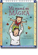 """""""Mi mamá es mágica"""", Carl Norac - Ingrid Godon, Norma.  Expresivas ilustraciones llenas de color que reflejan esa relación especial que tienen la niña y la mamá de esta historia, donde la magia reside en el brillo que el amor da a todas las cosas. Un libro para cerrar con una gran sonrisa de gusto en el corazón."""