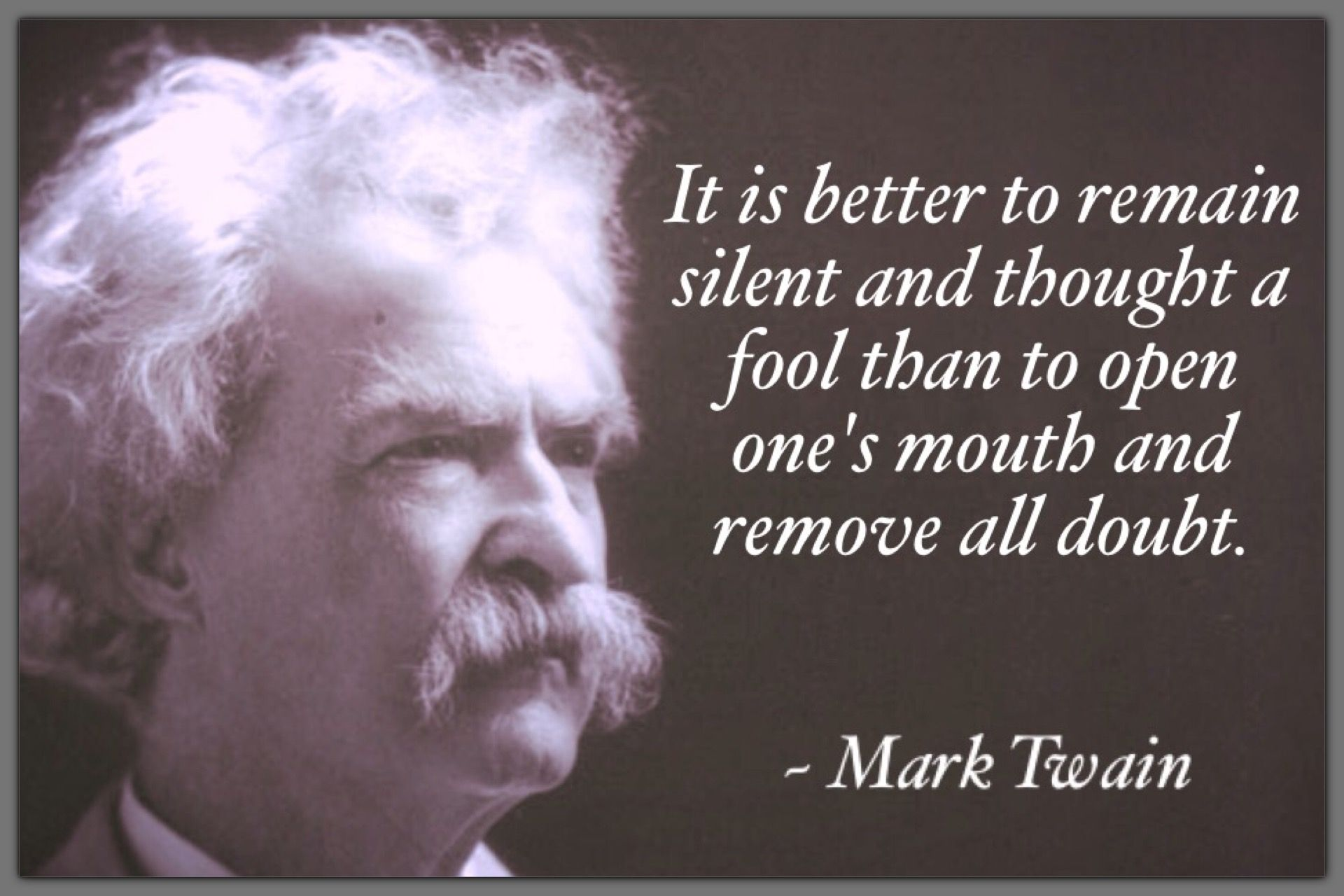Mark Twain Better To Remain Silent Thought A Fool Than To Open One S Mouth Remove All Doubt Thoughts How To Remove The Fool