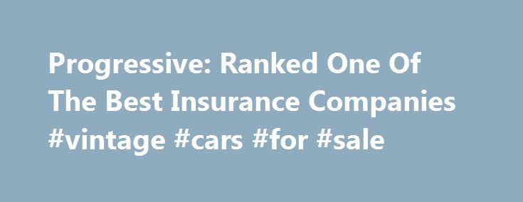 Progressive Auto Insurance Quote Stunning Progressive Ranked One Of The Best Insurance Companies #vintage