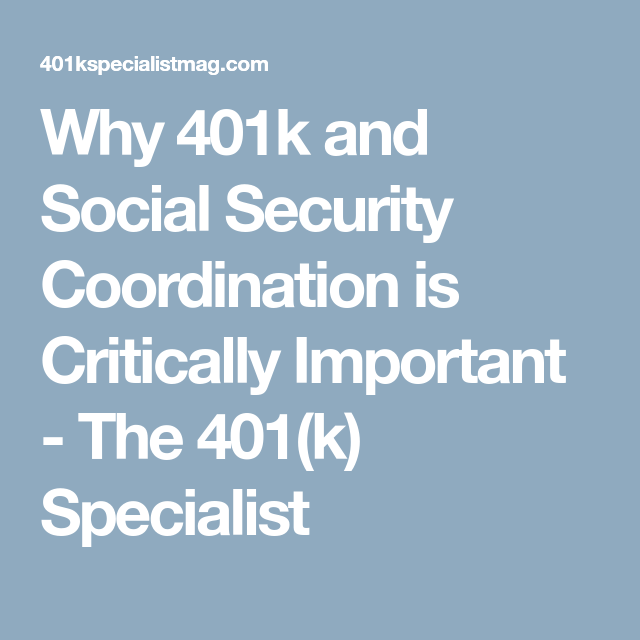 Why 401k And Social Security Coordination Is Critically