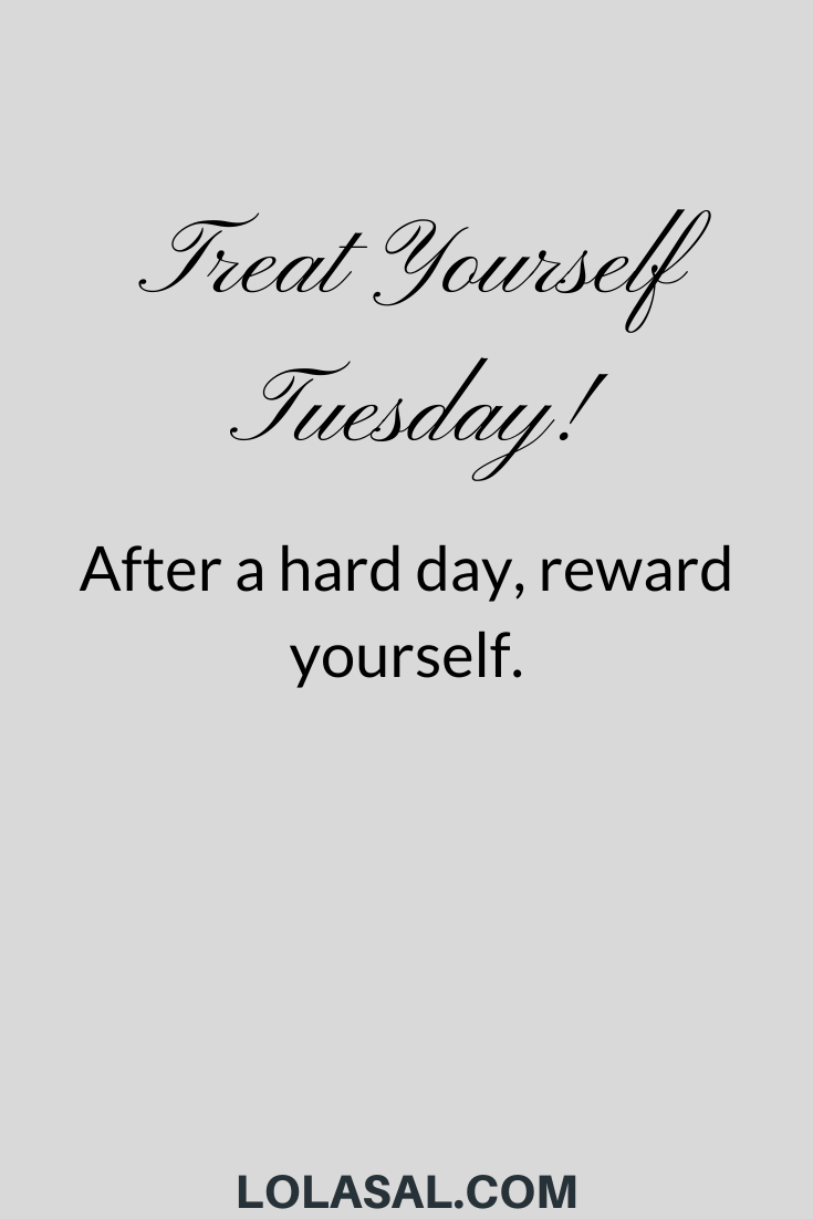 Treat Yourself Tuesday Treat Quotes Online Shopping Quotes Tuesday Quotes