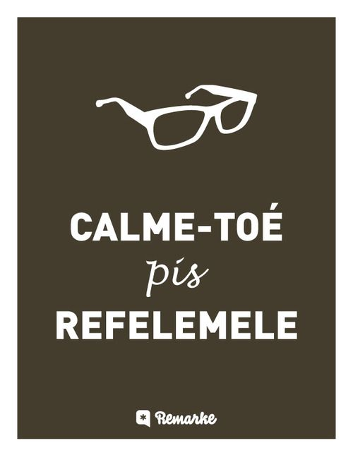 Calme-toé pis ReFeLeMeLe