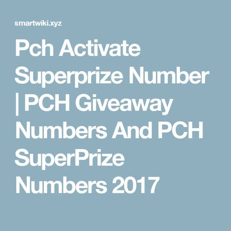 Pch Activate Superprize Number | PCH Giveaway Numbers And PCH