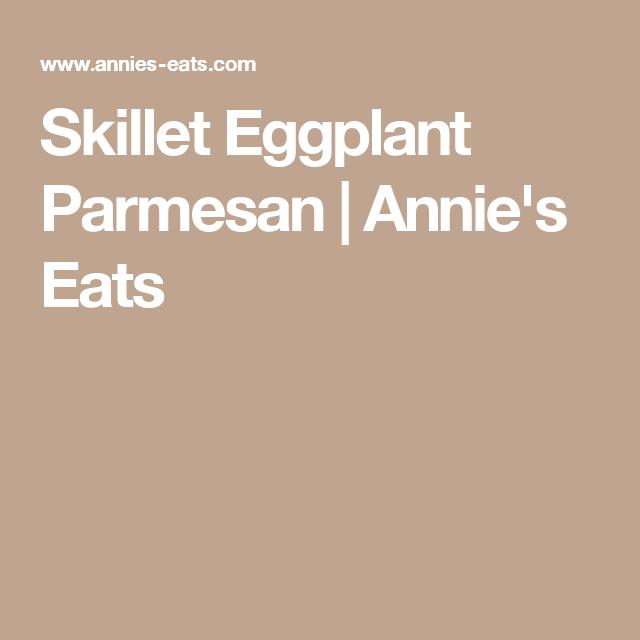 Skillet Eggplant Parmesan | Annie's Eats