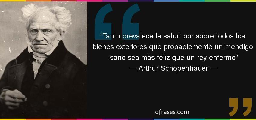 Frases De Arthur Schopenhauer Tanto Prevalece La Salud Por Sobre