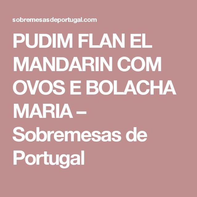 PUDIM FLAN EL MANDARIN COM OVOS E BOLACHA MARIA – Sobremesas de Portugal