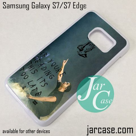 Drake Its Too Late Phone Case for Samsung Galaxy S7 & S7 Edge