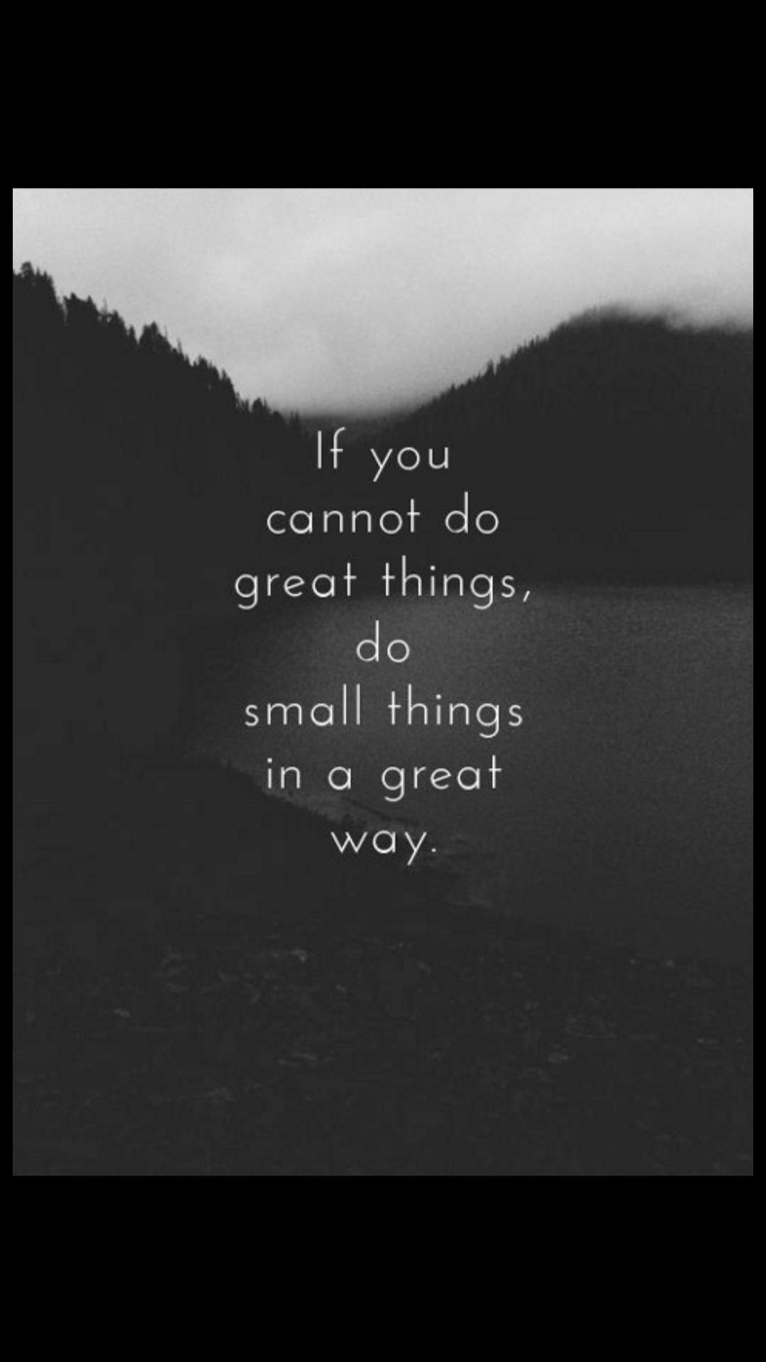 Se não puder fazer grandes coisas, faça pequenas coisas de um jeito grandioso.