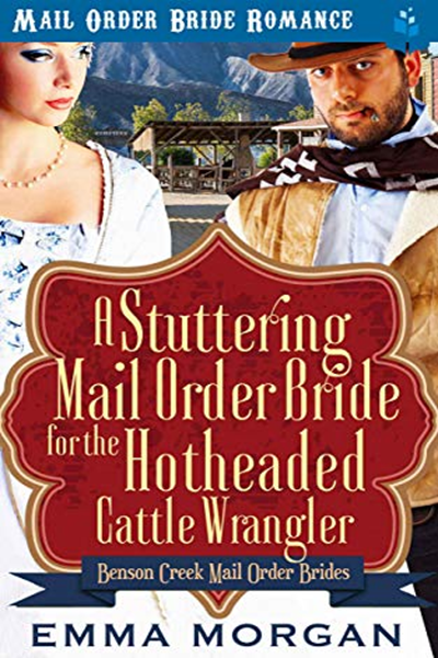 A Stuttering Mail Order Bride For The Hotheaded Cattle Wrangler Benson Creek Mail Order Brides Book 5 By Emma Morgan Pureread Mail Order Bride Bride Book Genre Fiction