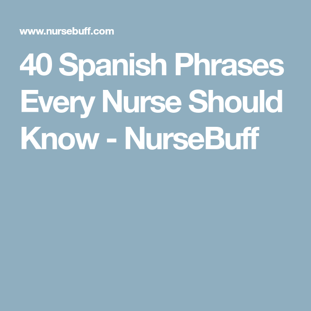 Where Should I Spend Week Vacation In Spain: 40 Spanish Phrases Every Nurse Should Know