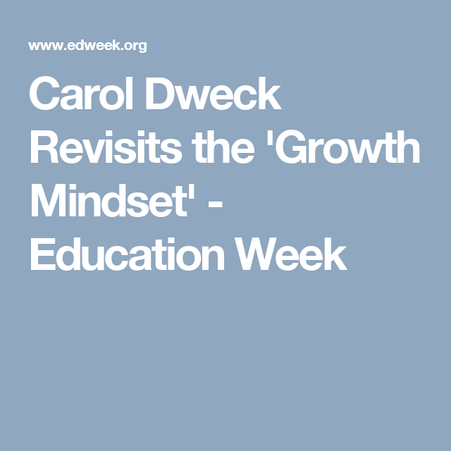 Carol Dweck Revisits Growth Mindset >> Carol Dweck Revisits The Growth Mindset Growth Mindset Growth