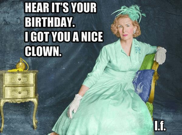 Hear it's your Birthday .I got you a nice Clown Funny