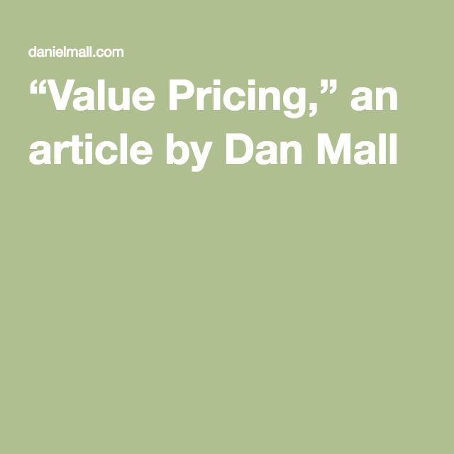 Value Pricing An Article By Dan Mall Business Tips Mall Articles