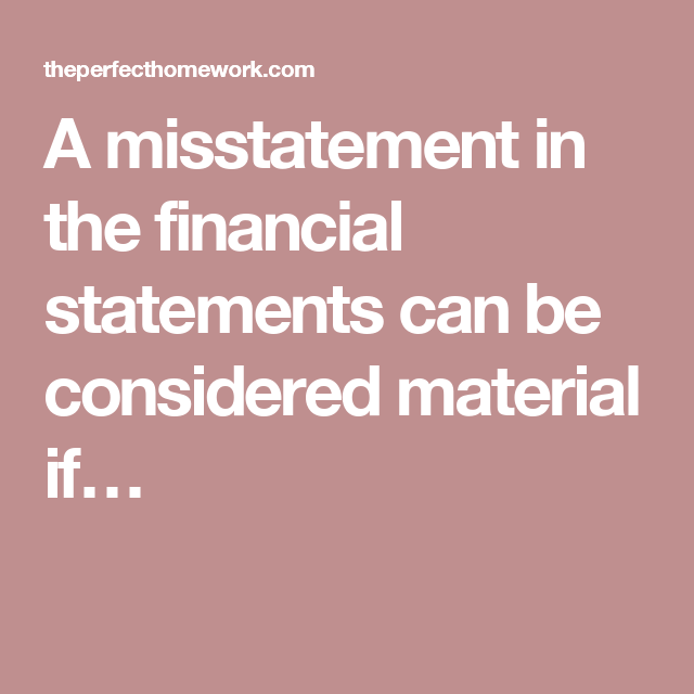 A Misstatement In The Financial Statements Can Be Considered