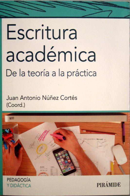 Escritura académica : de la teoría a la práctica / coordinador, Juan Antonio Núñez Cortés. + info: http://www.edicionespiramide.es/libro.php?id=4332503