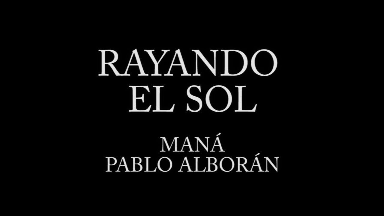 Rayando El Sol Maná Ft Pablo Alborán Letra Youtube Pablo Alboran Alboran Musica En Español