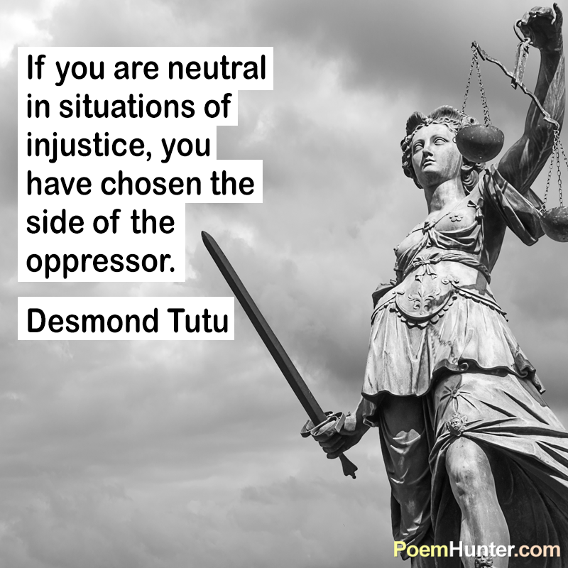 If You Are Neutral In Situations Of Injustice You Have Chosen The Side Of The Oppressor Desmond Tutu Situation Quotes Injustice Quotes Protest Signs