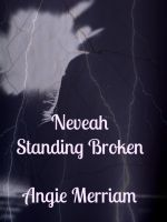 Neveah Standing Broken, an ebook by Angie Merriam at Smashwords