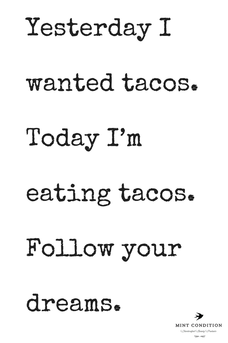 Taco Tuesday! Follow your dreams! | Eating tacos, Dreaming ...