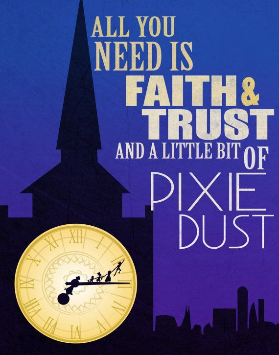 All You Need Is Faith Trust And A Little Bit Of Pixie Dust From